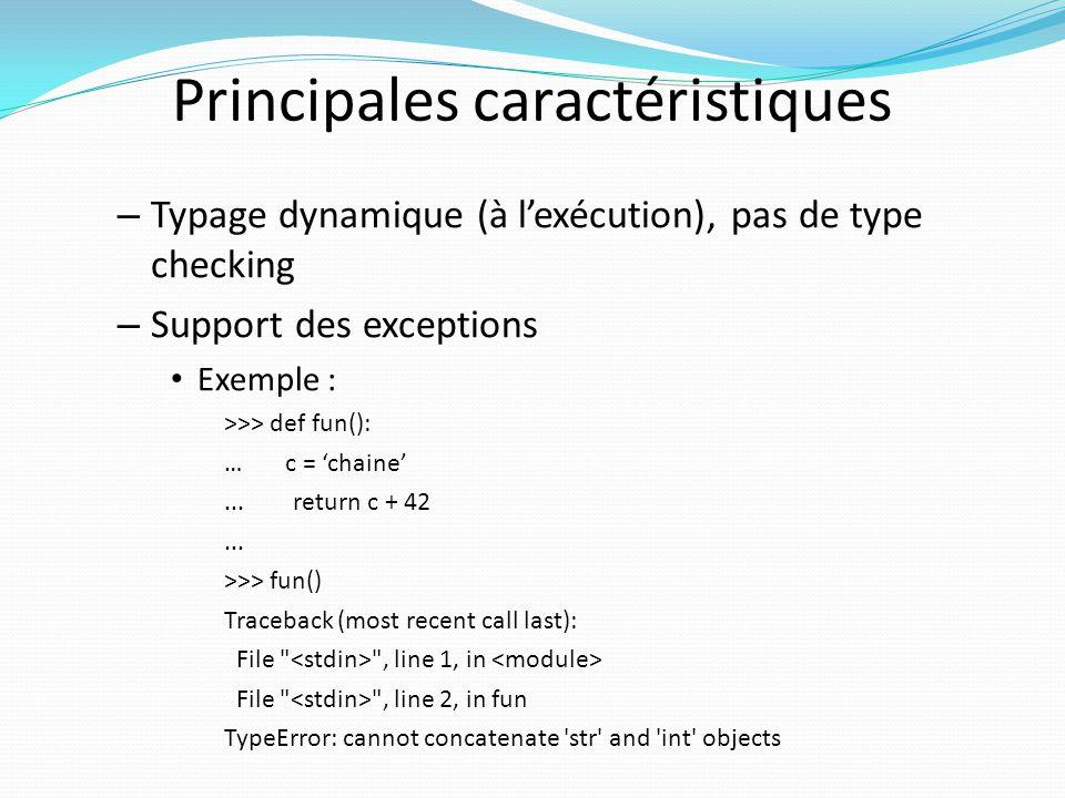 Principales caractéristiques Introspection – Examiner ses propres structures à lexécution (attributs, méthodes, parents, type, …) Builtins : type(), dir(), locals(), globals(), getattr(),… Se modifier soi-même – Modifier ses propres structures cf.