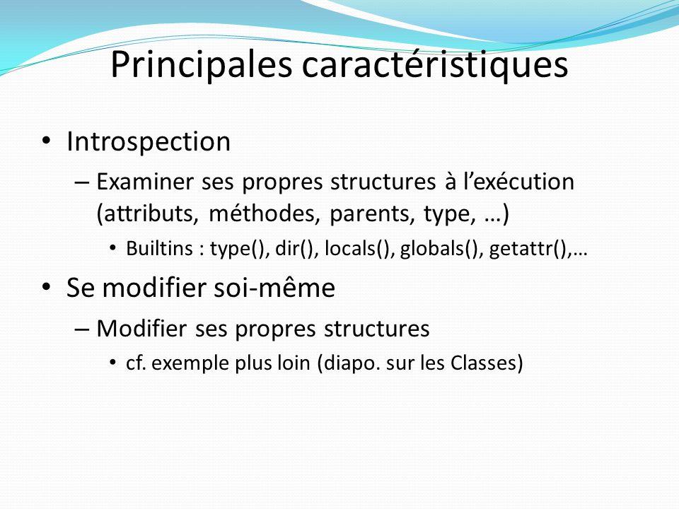 Principales caractéristiques Introspection – Examiner ses propres structures à lexécution (attributs, méthodes, parents, type, …) Builtins : type(), d