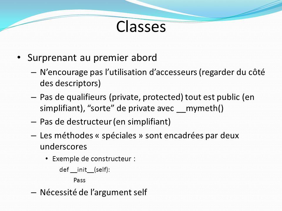 Classes Pas de notions de classe abstraite Héritage multiple (à la c++), depth-first, left- to-right Les méthodes sont toutes virtuelles Attributs de classe Méthodes statiques Fonction super(), pour référer à la classe parente