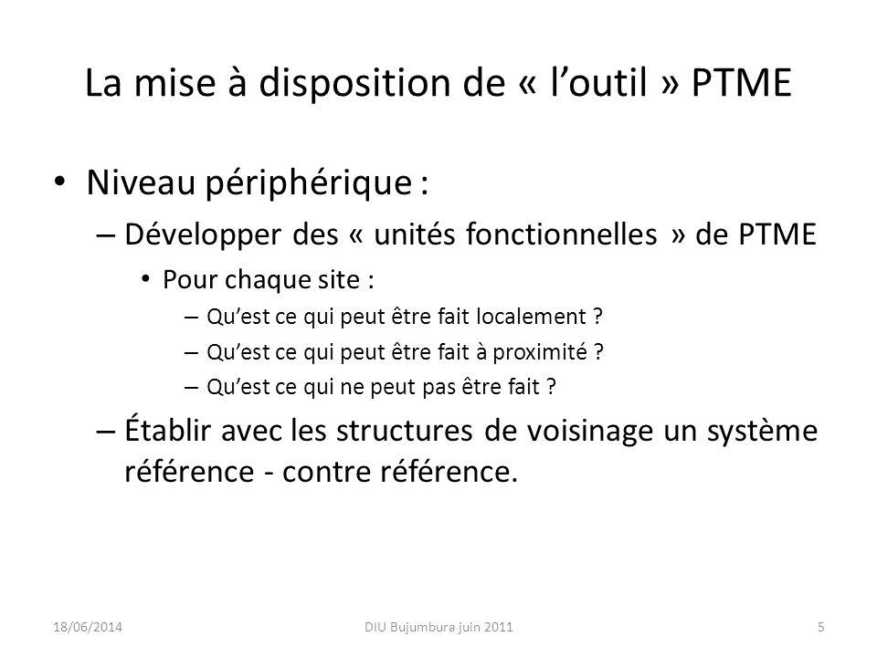 La mise à disposition de « loutil » PTME Niveau périphérique : – Développer des « unités fonctionnelles » de PTME Pour chaque site : – Quest ce qui pe
