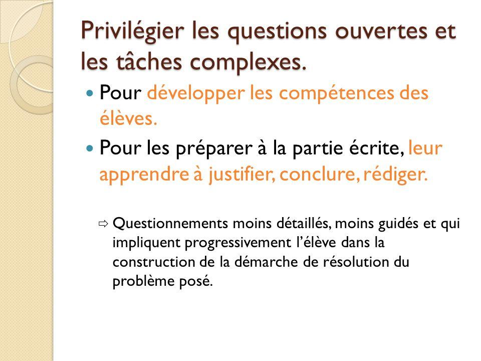 Privilégier les questions ouvertes et les tâches complexes. Pour développer les compétences des élèves. Pour les préparer à la partie écrite, leur app