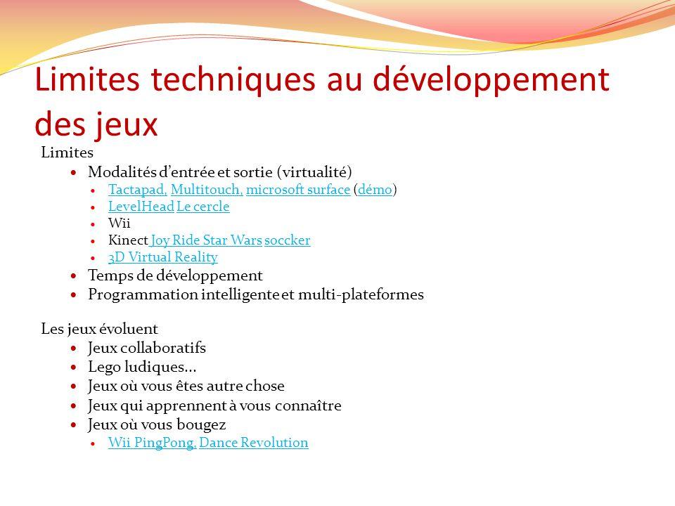 Limites techniques au développement des jeux Limites Modalités dentrée et sortie (virtualité) Tactapad, Multitouch, microsoft surface (démo) Tactapad,
