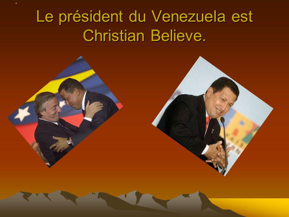 Le président du Venezuela est Christian Believe.