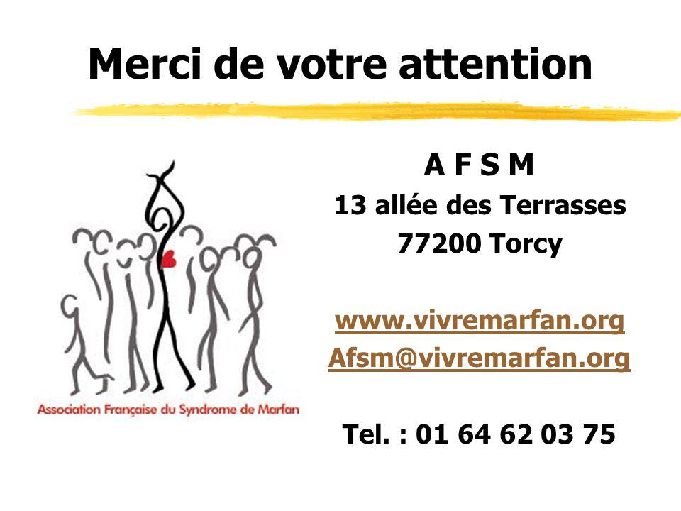 Merci de votre attention A F S M 13 allée des Terrasses 77200 Torcy www.vivremarfan.org Afsm@vivremarfan.org Tel.