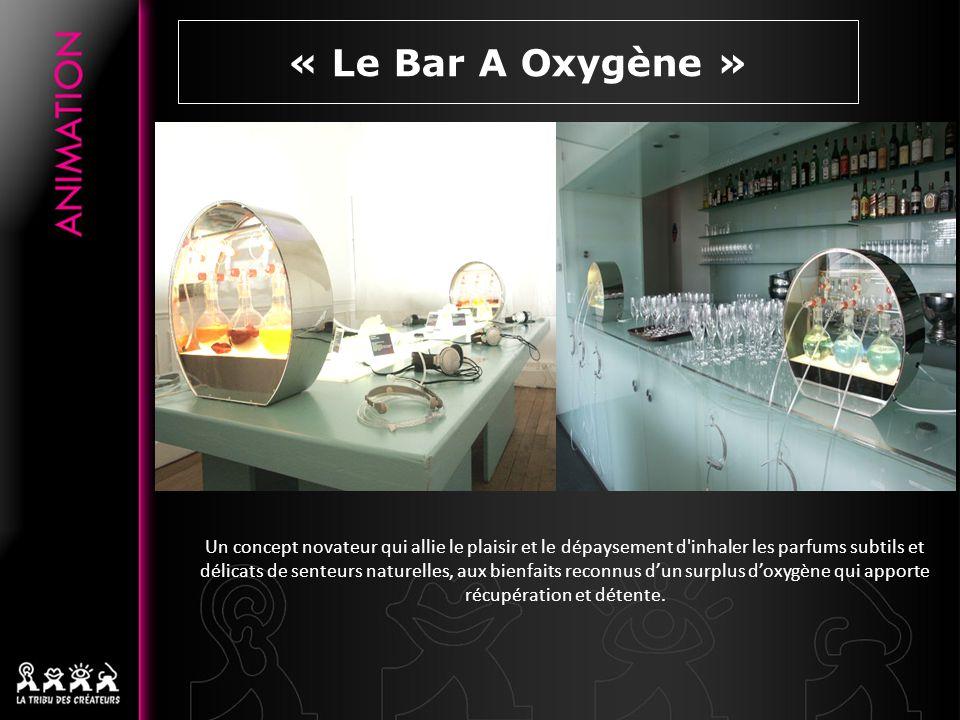 « Le Bar A Oxygène » Un concept novateur qui allie le plaisir et le dépaysement d inhaler les parfums subtils et délicats de senteurs naturelles, aux bienfaits reconnus dun surplus doxygène qui apporte récupération et détente.