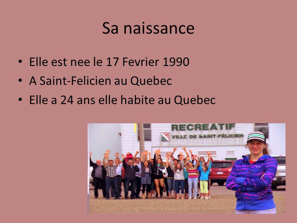 Sa naissance Elle est nee le 17 Fevrier 1990 A Saint-Felicien au Quebec Elle a 24 ans elle habite au Quebec