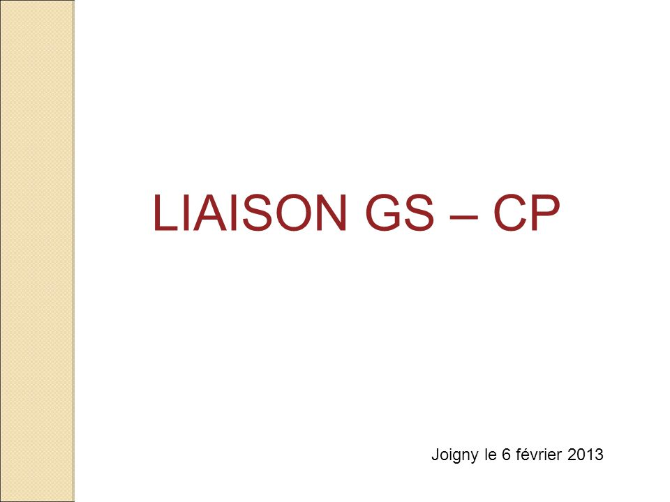 LIAISON GS – CP Joigny le 6 février 2013