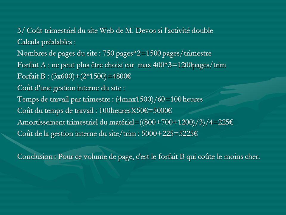 3/ Coût trimestriel du site Web de M. Devos si l'activité double Calculs préalables : Nombres de pages du site : 750 pages*2=1500 pages/trimestre Forf