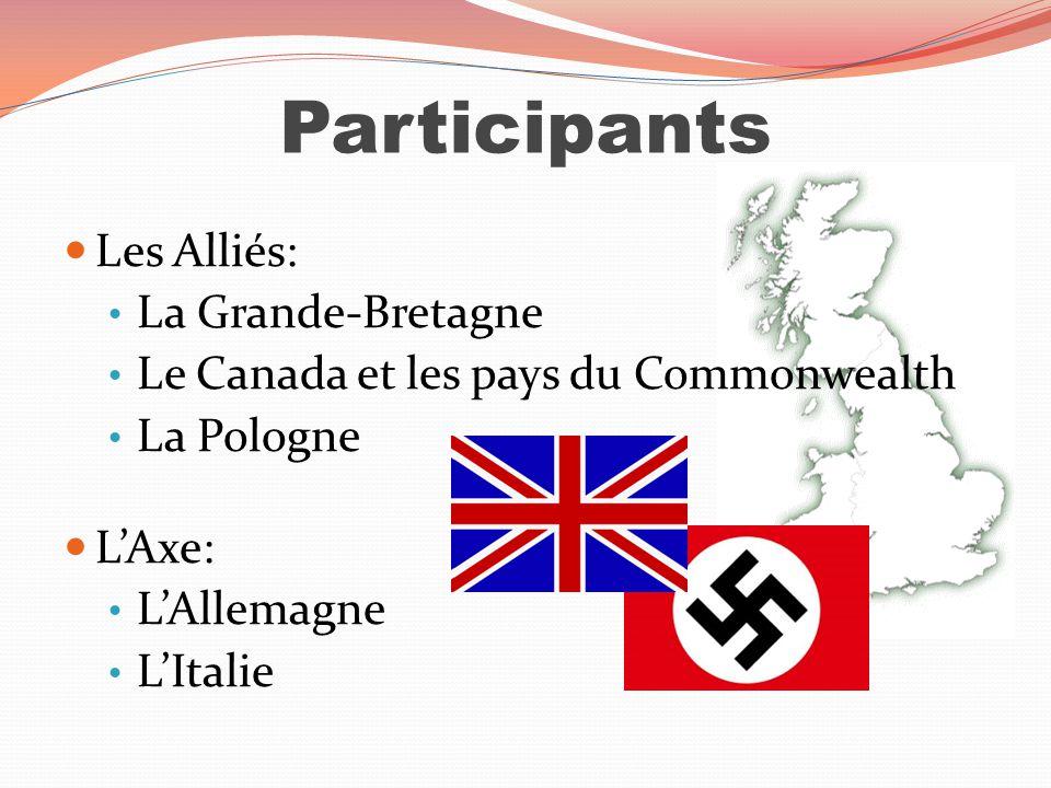 Participants Les Alliés: La Grande-Bretagne Le Canada et les pays du Commonwealth La Pologne LAxe: LAllemagne LItalie