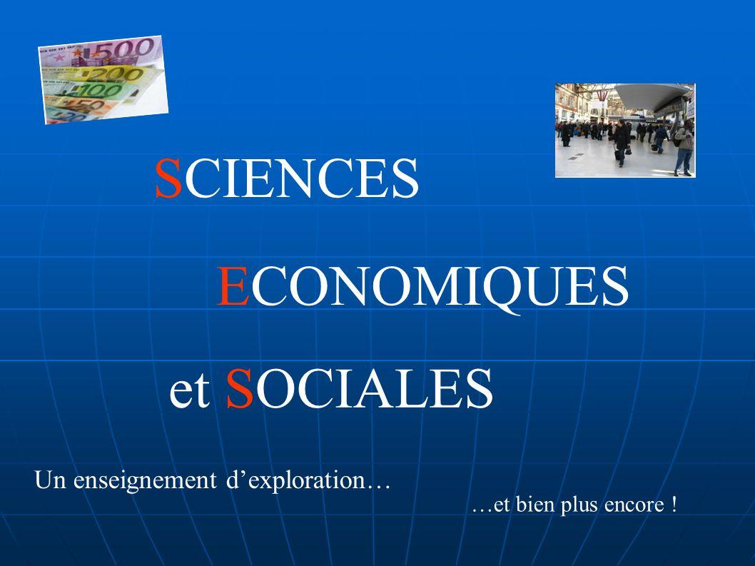 ECONOMIQUES SCIENCES et SOCIALES Un enseignement dexploration… …et bien plus encore !