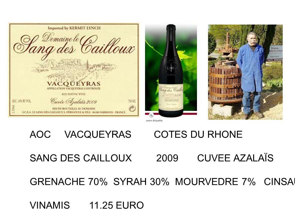 AOC VACQUEYRAS COTES DU RHONE SANG DES CAILLOUX 2009 CUVEE AZALAÏS GRENACHE 70% SYRAH 30% MOURVEDRE 7% CINSAULT 3% VINAMIS 11.25 EURO