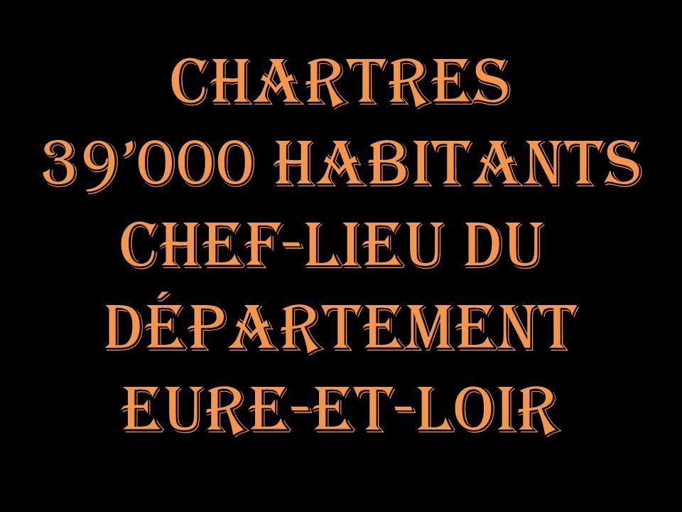 Chartres 39000 habitants chef-lieu du Département Eure-et-Loir