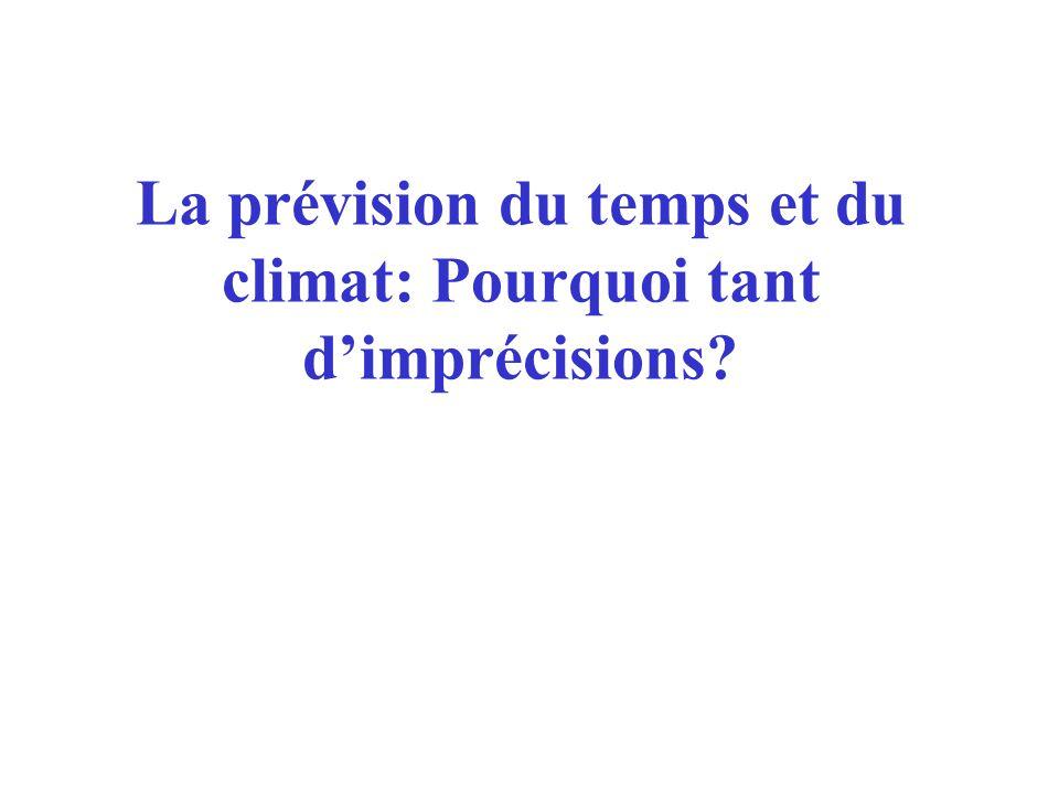La prévision du temps et du climat: Pourquoi tant dimprécisions?