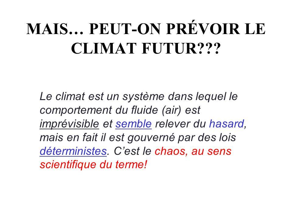 MAIS… PEUT-ON PRÉVOIR LE CLIMAT FUTUR??? Le climat est un système dans lequel le comportement du fluide (air) est imprévisible et semble relever du ha