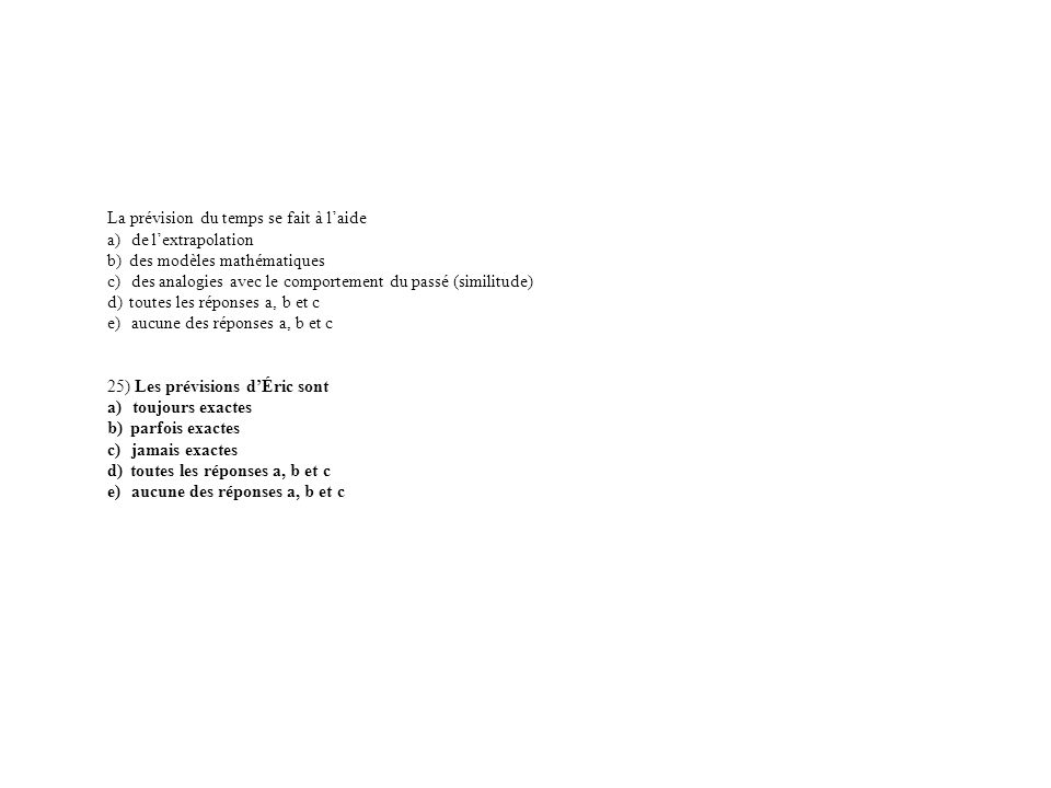 La prévision du temps se fait à laide a) de lextrapolation b) des modèles mathématiques c) des analogies avec le comportement du passé (similitude) d)