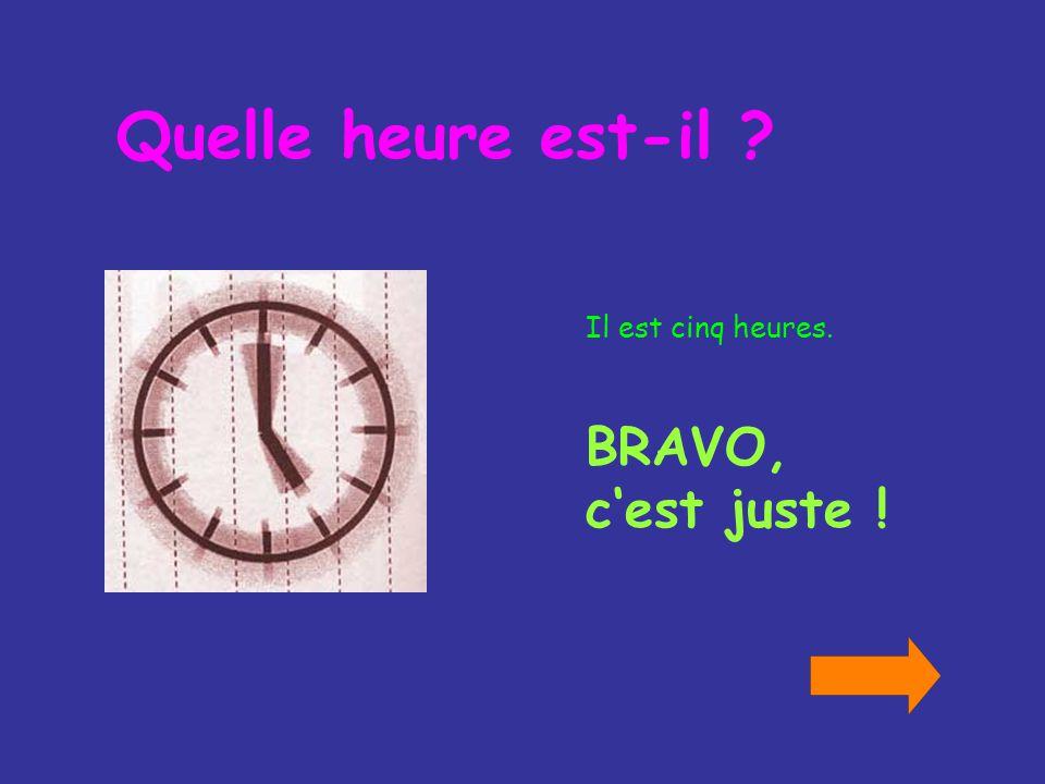 Il est midi moins cinq. BRAVO, cest juste ! Quelle heure est-il ?
