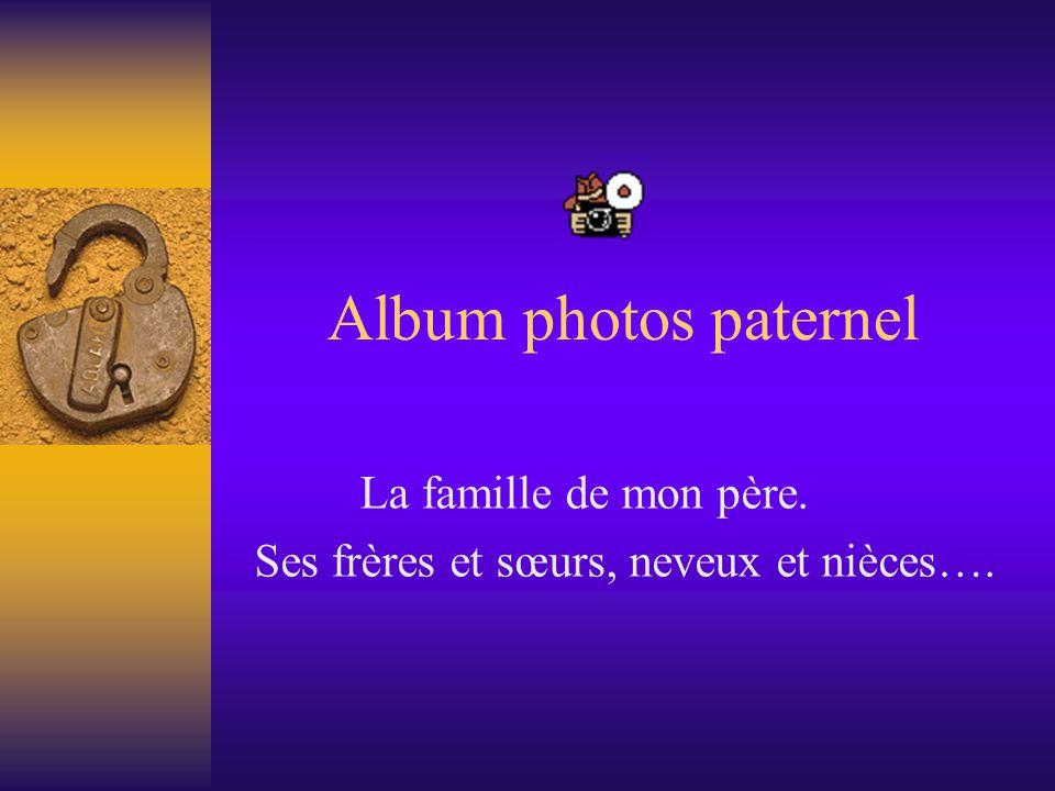 Album photos paternel La famille de mon père. Ses frères et sœurs, neveux et nièces….