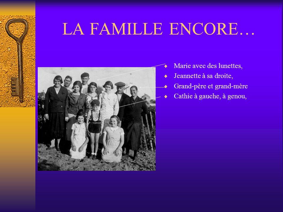 LA FAMILLE TOUJOURS… Là, il y a déjà plus de monde ! En haut, mon père, jean. De gauche à droite: Ma grand-mère, mon grand-père, mon père en haut, Jea