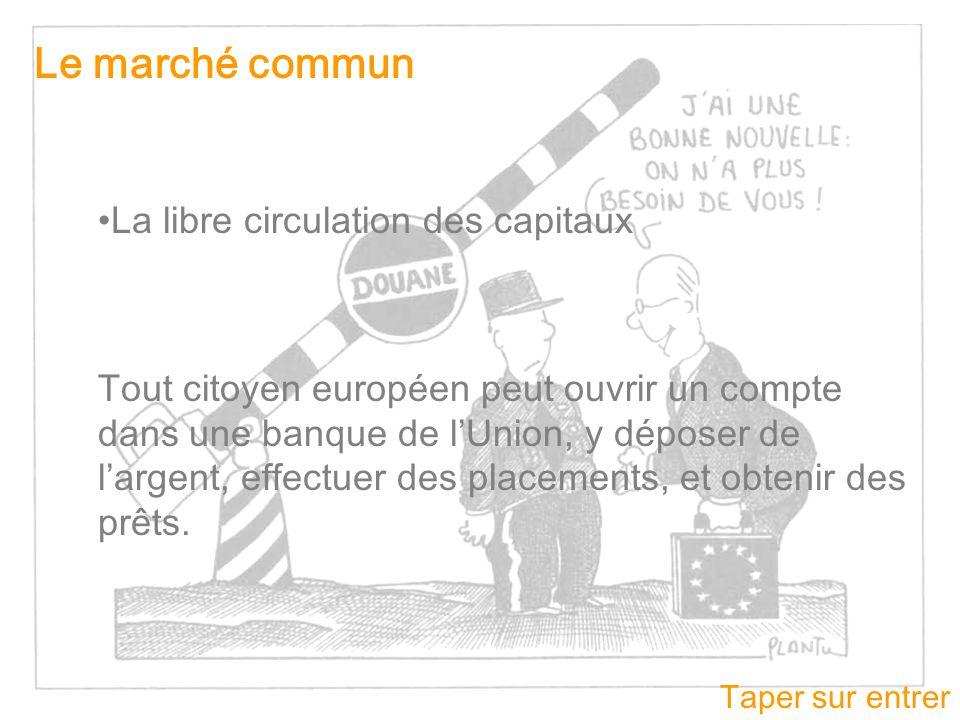 Taper sur entrer Le marché commun La libre circulation des capitaux Tout citoyen européen peut ouvrir un compte dans une banque de lUnion, y déposer d