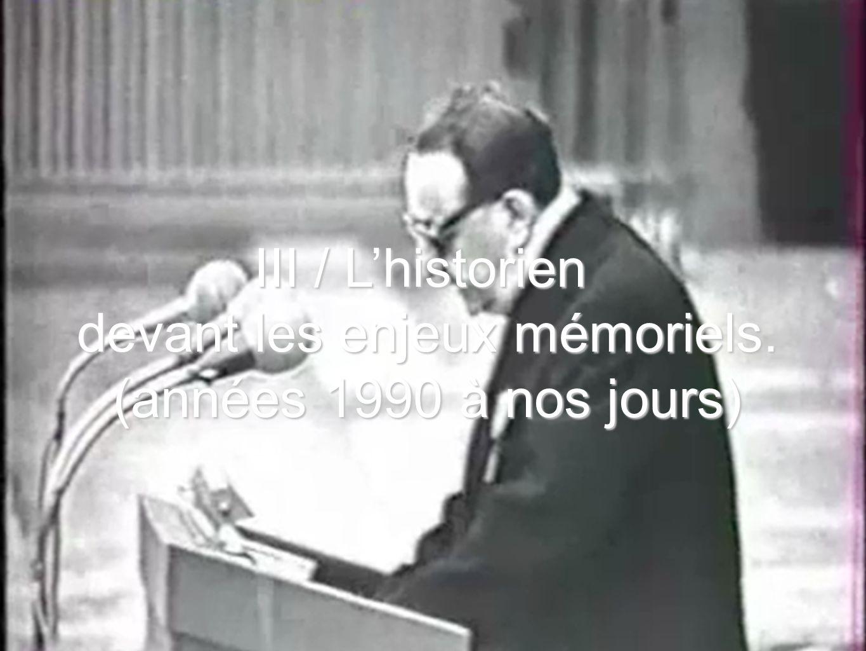 10 III / Lhistorien devant les enjeux mémoriels. devant les enjeux mémoriels. (années 1990 à nos jours) (années 1990 à nos jours)