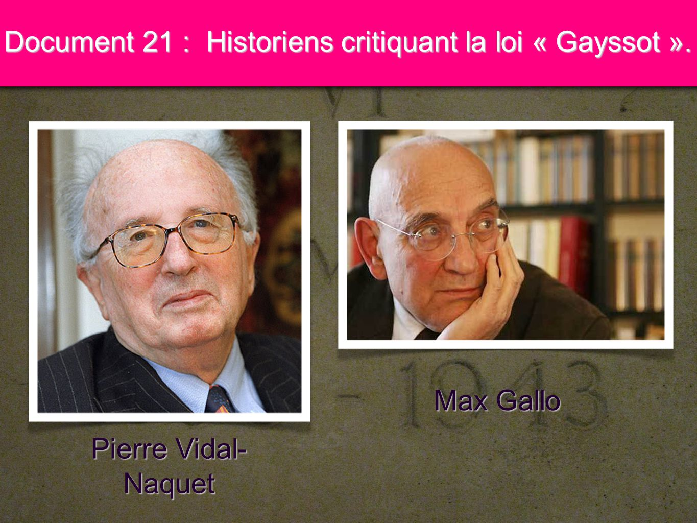 17 Document 21 : Historiens critiquant la loi « Gayssot ». Pierre Vidal- Naquet Max Gallo