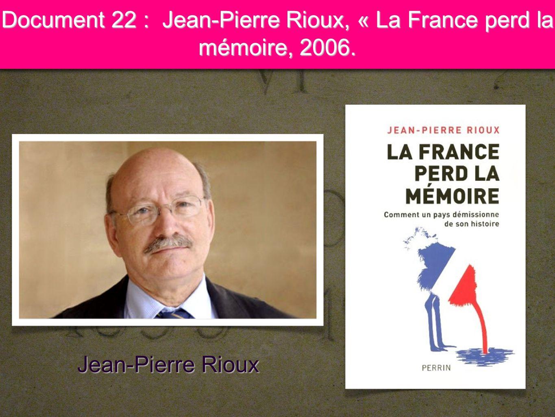 18 Document 22 : Jean-Pierre Rioux, « La France perd la mémoire, 2006. Jean-Pierre Rioux