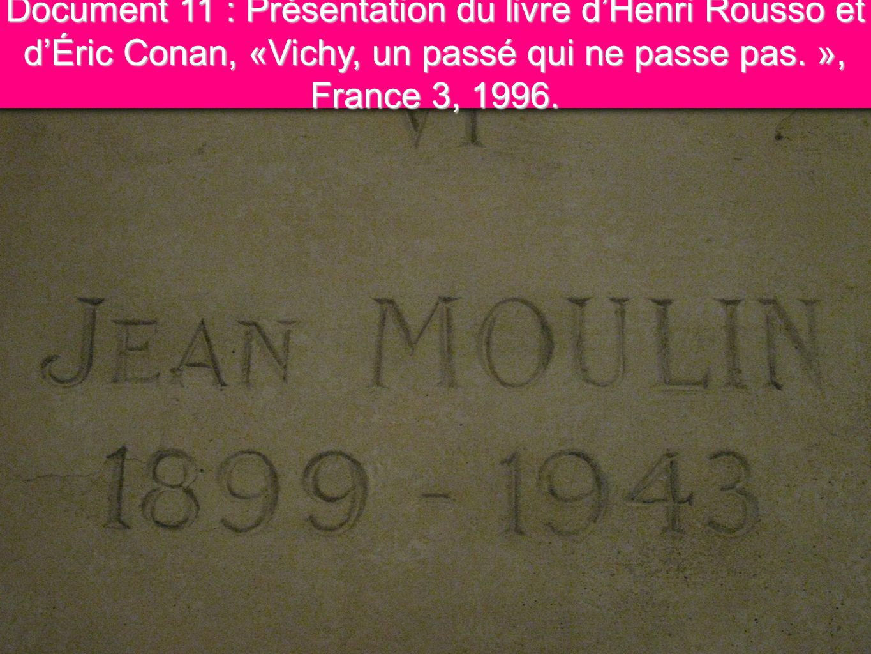 2 Document 11 : Présentation du livre dHenri Rousso et dÉric Conan, «Vichy, un passé qui ne passe pas. », France 3, 1996.