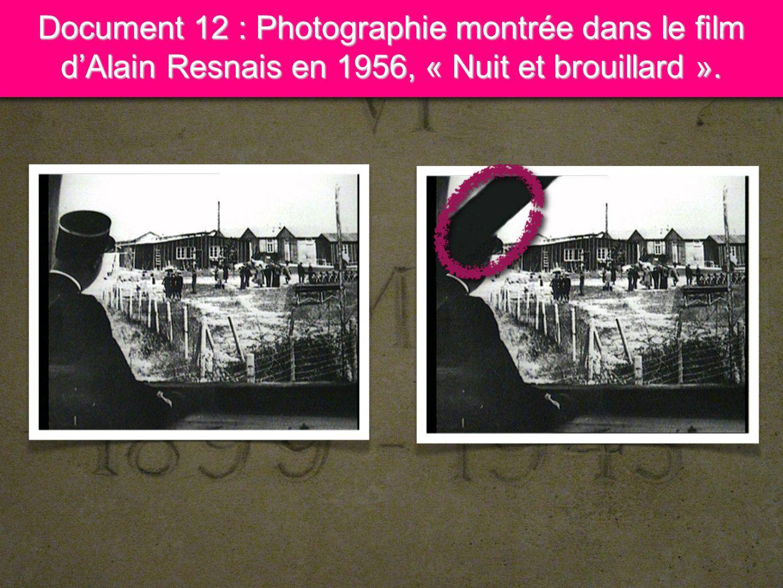 3 Document 12 : Photographie montrée dans le film dAlain Resnais en 1956, « Nuit et brouillard ».