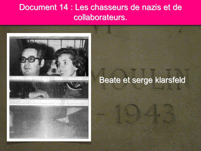 6 Document 14 : Les chasseurs de nazis et de collaborateurs. Beate et serge klarsfeld