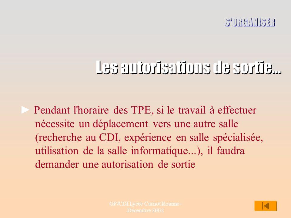 GF/CDI Lycée Carnot Roanne - Décembre 2002 10 Les autorisations de sortie... Pendant l'horaire des TPE, si le travail à effectuer nécessite un déplace