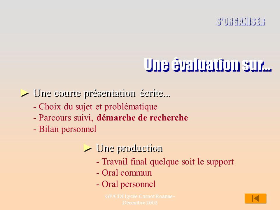 GF/CDI Lycée Carnot Roanne - Décembre 2002 11 Une évaluation sur... Une courte présentation écrite... Une production - Choix du sujet et problématique