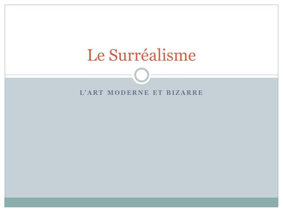 LART MODERNE ET BIZARRE Le Surréalisme