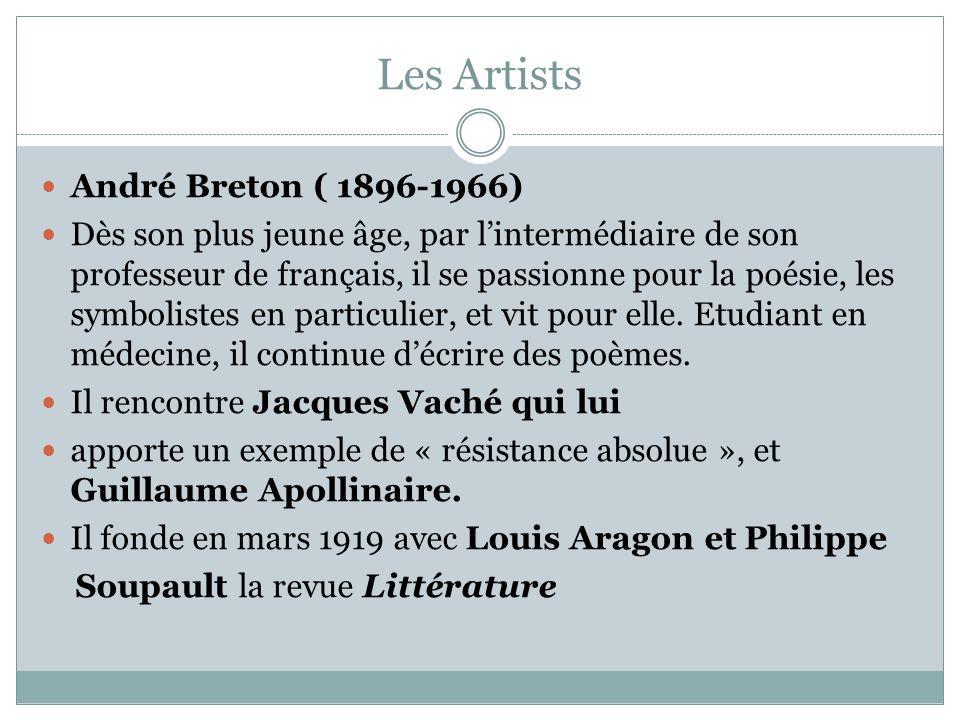 Les Artists André Breton ( 1896-1966) Dès son plus jeune âge, par lintermédiaire de son professeur de français, il se passionne pour la poésie, les sy