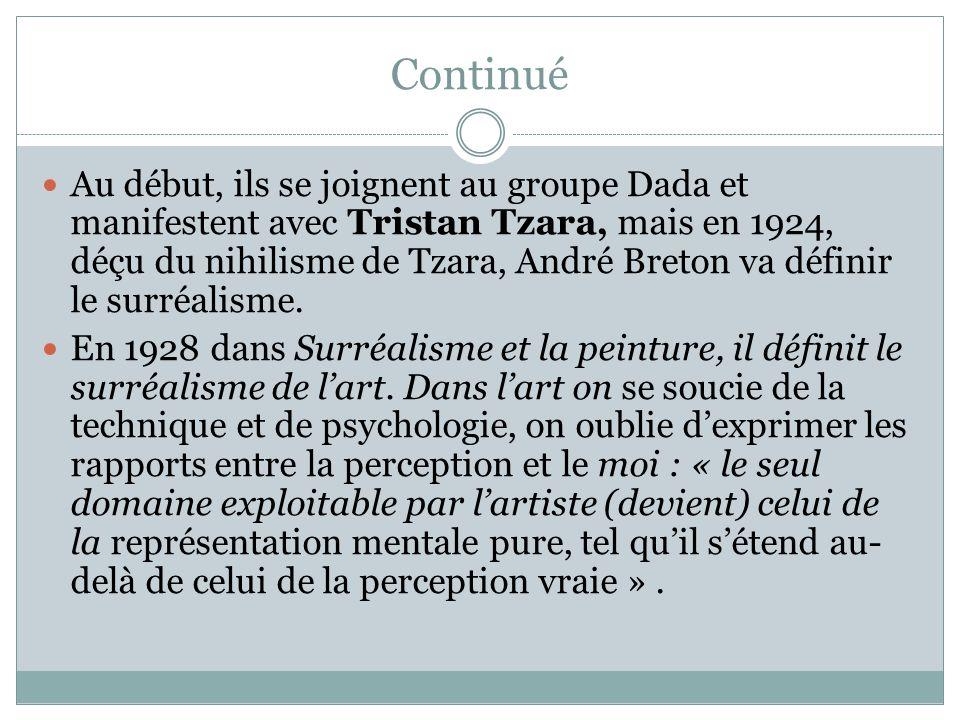 Continué Au début, ils se joignent au groupe Dada et manifestent avec Tristan Tzara, mais en 1924, déçu du nihilisme de Tzara, André Breton va définir