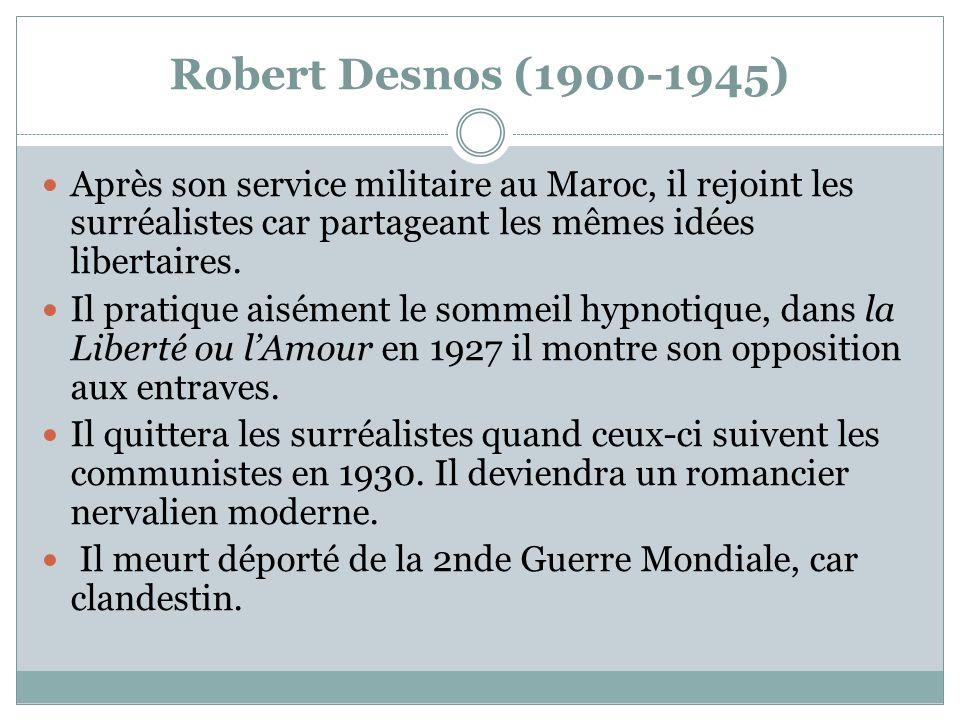 Robert Desnos (1900-1945) Après son service militaire au Maroc, il rejoint les surréalistes car partageant les mêmes idées libertaires. Il pratique ai
