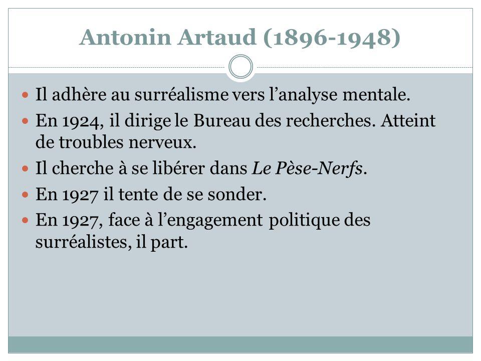 Antonin Artaud (1896-1948) Il adhère au surréalisme vers lanalyse mentale. En 1924, il dirige le Bureau des recherches. Atteint de troubles nerveux. I