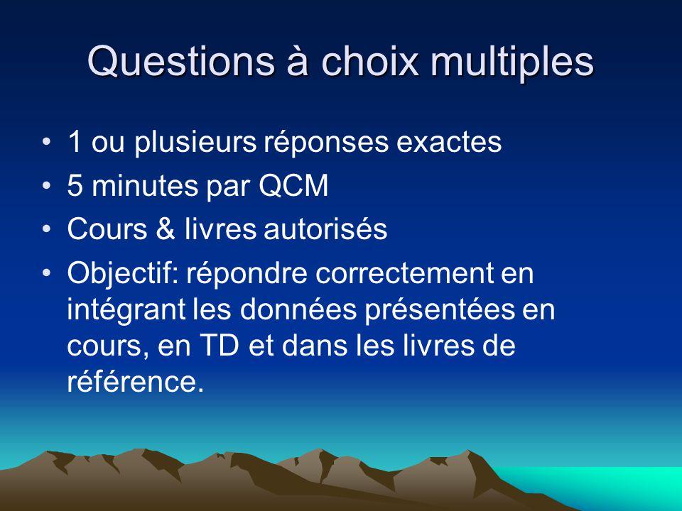 Questions à choix multiples 1 ou plusieurs réponses exactes 5 minutes par QCM Cours & livres autorisés Objectif: répondre correctement en intégrant le