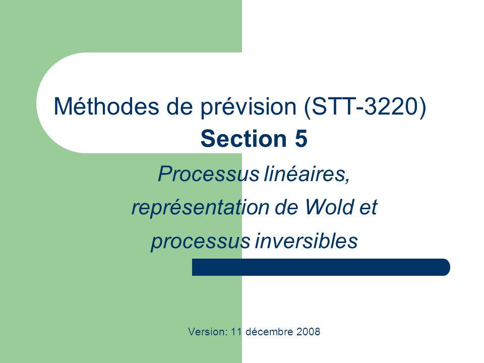Méthodes de prévision (STT-3220) Section 5 Processus linéaires, représentation de Wold et processus inversibles Version: 11 décembre 2008
