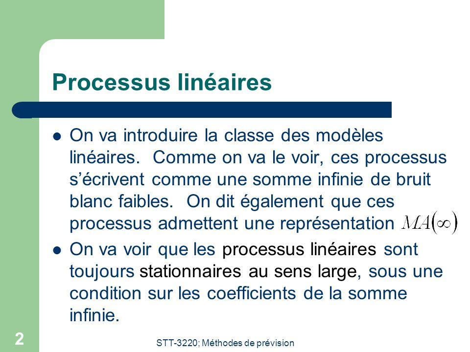 STT-3220; Méthodes de prévision 3 Processus linéaires (suite) On va poursuivre par la suite en présentant le Théorème de représentation de Wold: essentiellement, ce théorème dit que si un processus est SSL, alors nécessairement il est linéaire.