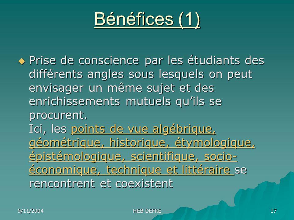 9/11/2004 HEB DEFRE 17 Bénéfices (1) Prise de conscience par les étudiants des différents angles sous lesquels on peut envisager un même sujet et des