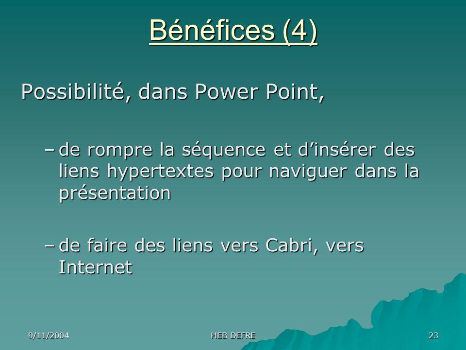 9/11/2004 HEB DEFRE 23 Possibilité, dans Power Point, –de rompre la séquence et dinsérer des liens hypertextes pour naviguer dans la présentation –de