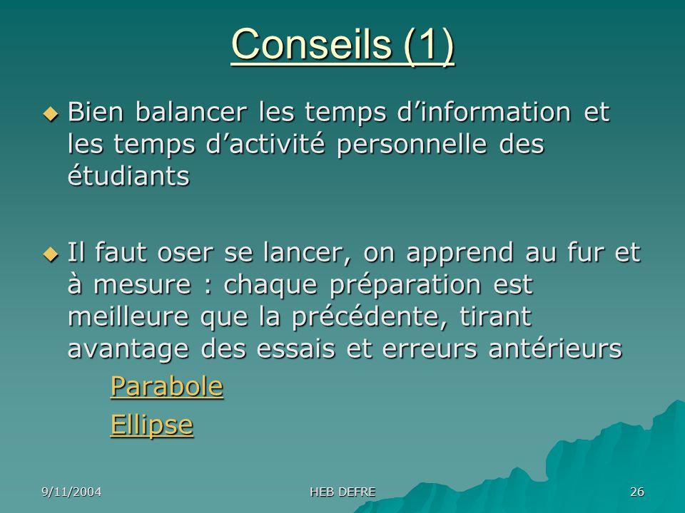9/11/2004 HEB DEFRE 26 Conseils (1) Bien balancer les temps dinformation et les temps dactivité personnelle des étudiants Bien balancer les temps dinf