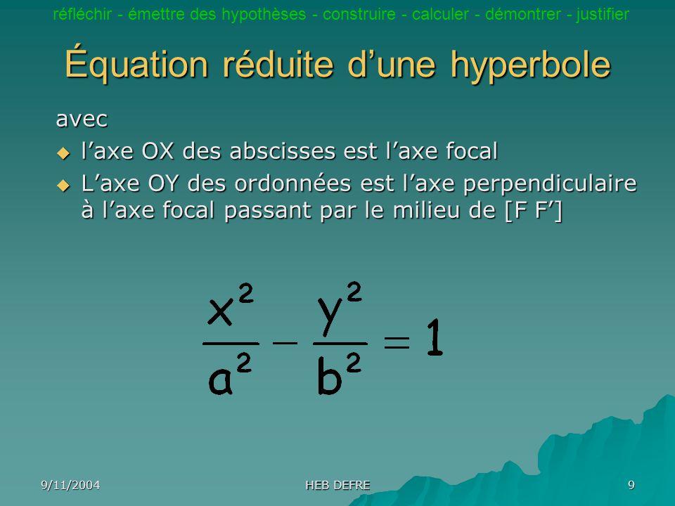 9/11/2004 HEB DEFRE 9 Équation réduite dune hyperbole avec laxe OX des abscisses est laxe focal laxe OX des abscisses est laxe focal Laxe OY des ordon