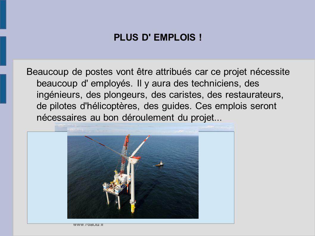 PLUS D' EMPLOIS ! Beaucoup de postes vont être attribués car ce projet nécessite beaucoup d' employés. Il y aura des techniciens, des ingénieurs, des