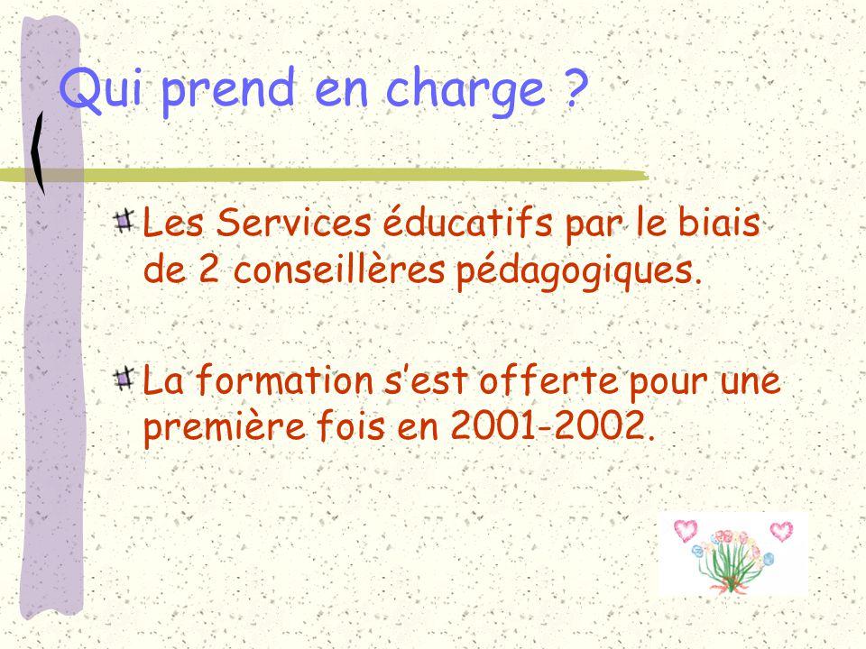 Qui prend en charge ? Les Services éducatifs par le biais de 2 conseillères pédagogiques. La formation sest offerte pour une première fois en 2001-200