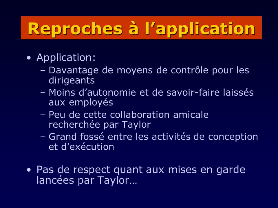 Application: –Davantage de moyens de contrôle pour les dirigeants –Moins dautonomie et de savoir-faire laissés aux employés –Peu de cette collaboratio
