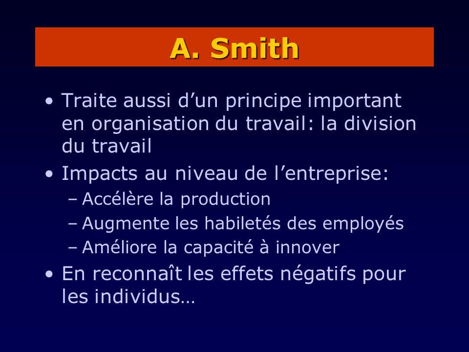 Traite aussi dun principe important en organisation du travail: la division du travail Impacts au niveau de lentreprise: –Accélère la production –Augm