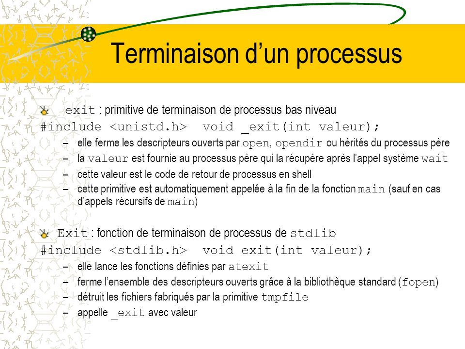 Lancement dune commande #include int system(const char * commande); Crée un nouveau processus « /bin/sh » qui exécute la commande ( /bin/sh –c command