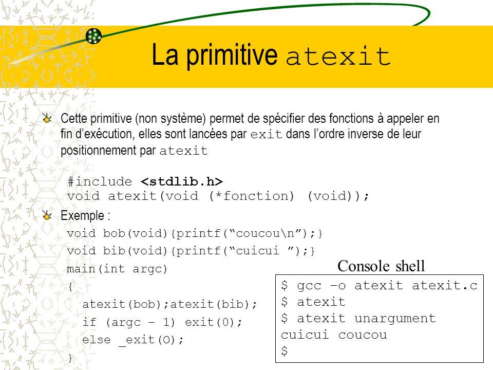 Terminaison dun processus _exit : primitive de terminaison de processus bas niveau #include void _exit(int valeur); –elle ferme les descripteurs ouver