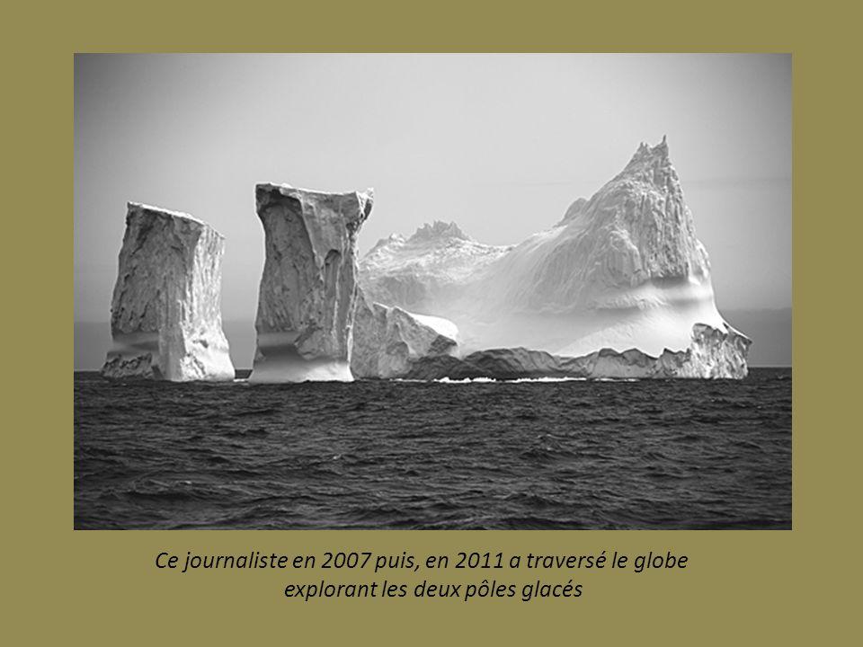 Ce journaliste en 2007 puis, en 2011 a traversé le globe explorant les deux pôles glacés